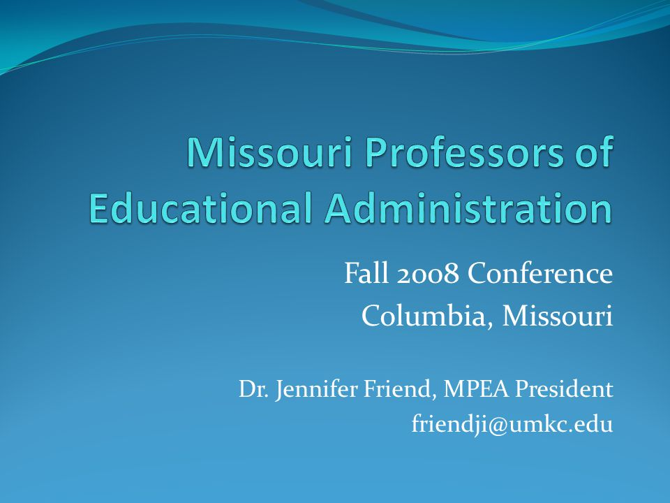 Fall 2008 Conference Columbia, Missouri Dr. Jennifer Friend, MPEA President friendji@umkc.edu