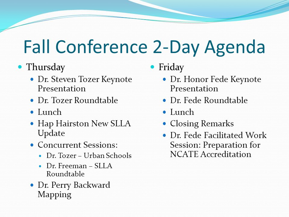 Fall Conference 2-Day Agenda Thursday Dr. Steven Tozer Keynote Presentation Dr. Tozer Roundtable Lunch Hap Hairston New SLLA Update Concurrent Session