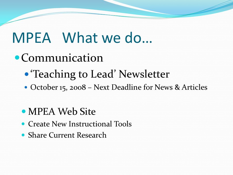 MPEA What we do… Communication 'Teaching to Lead' Newsletter October 15, 2008 – Next Deadline for News & Articles MPEA Web Site Create New Instruction