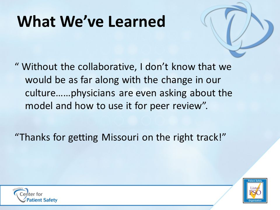 Without the collaborative, I don't know that we would be as far along with the change in our culture……physicians are even asking about the model and how to use it for peer review .