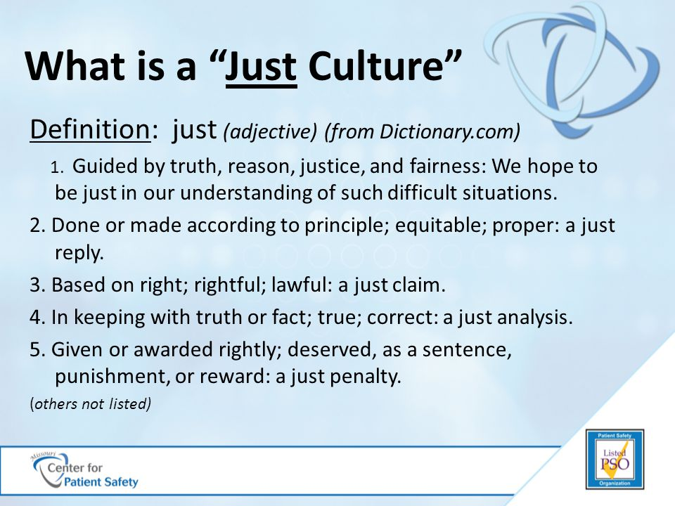Definition: just (adjective) (from Dictionary.com) 1. Guided by truth, reason, justice, and fairness: We hope to be just in our understanding of such