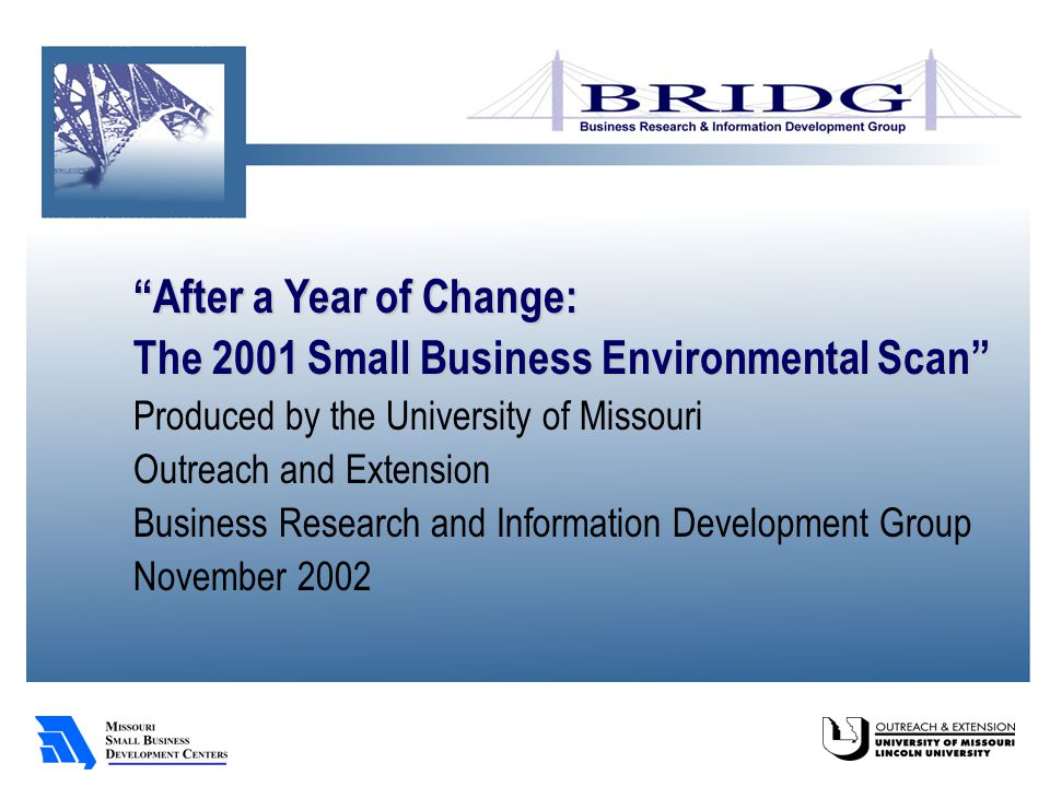 After a Year of Change: The 2001 Small Business Environmental Scan Produced by the University of Missouri Outreach and Extension Business Research and Information Development Group November 2002