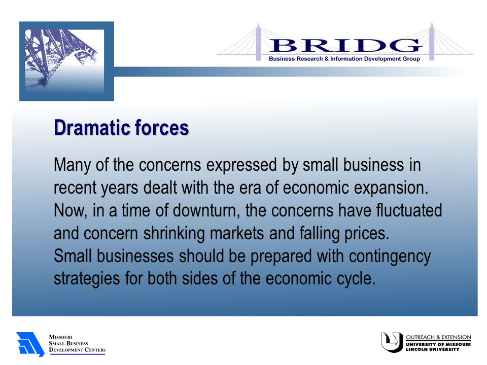 Dramatic forces Many of the concerns expressed by small business in recent years dealt with the era of economic expansion.