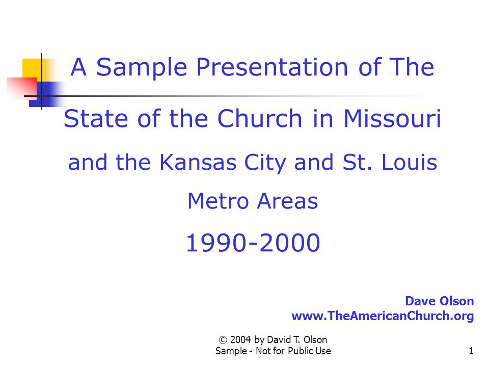 © 2004 by David T. Olson Sample - Not for Public Use1 A Sample Presentation of The State of the Church in Missouri and the Kansas City and St. Louis M