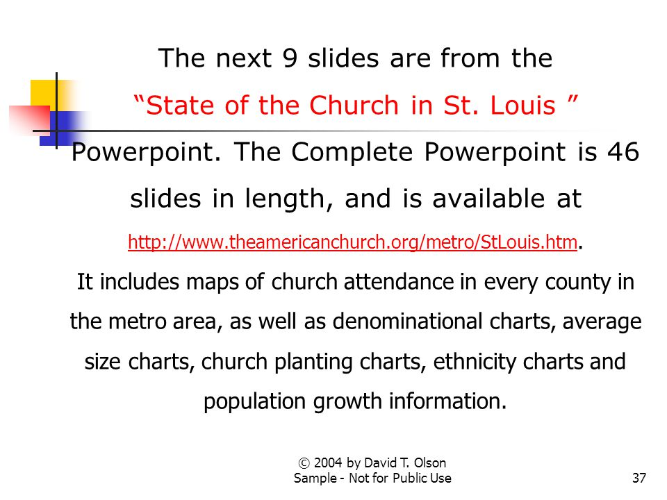 "© 2004 by David T. Olson Sample - Not for Public Use37 The next 9 slides are from the ""State of the Church in St. Louis "" Powerpoint. The Complete Pow"