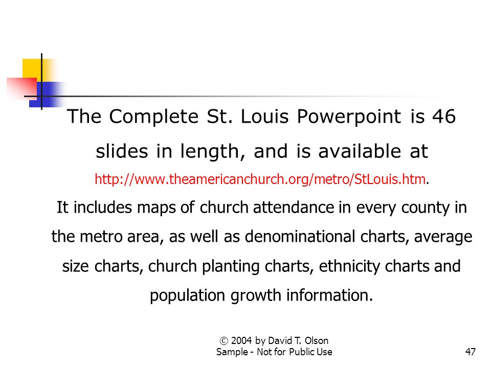 © 2004 by David T. Olson Sample - Not for Public Use47 The Complete St. Louis Powerpoint is 46 slides in length, and is available at http://www.theame