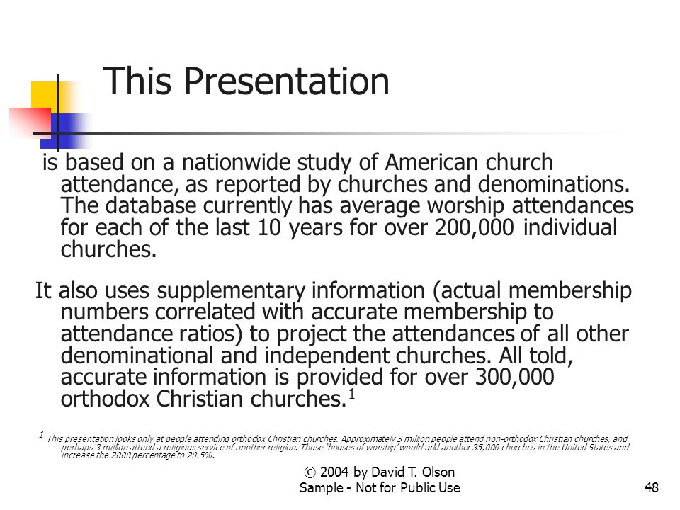 © 2004 by David T. Olson Sample - Not for Public Use48 This Presentation is based on a nationwide study of American church attendance, as reported by
