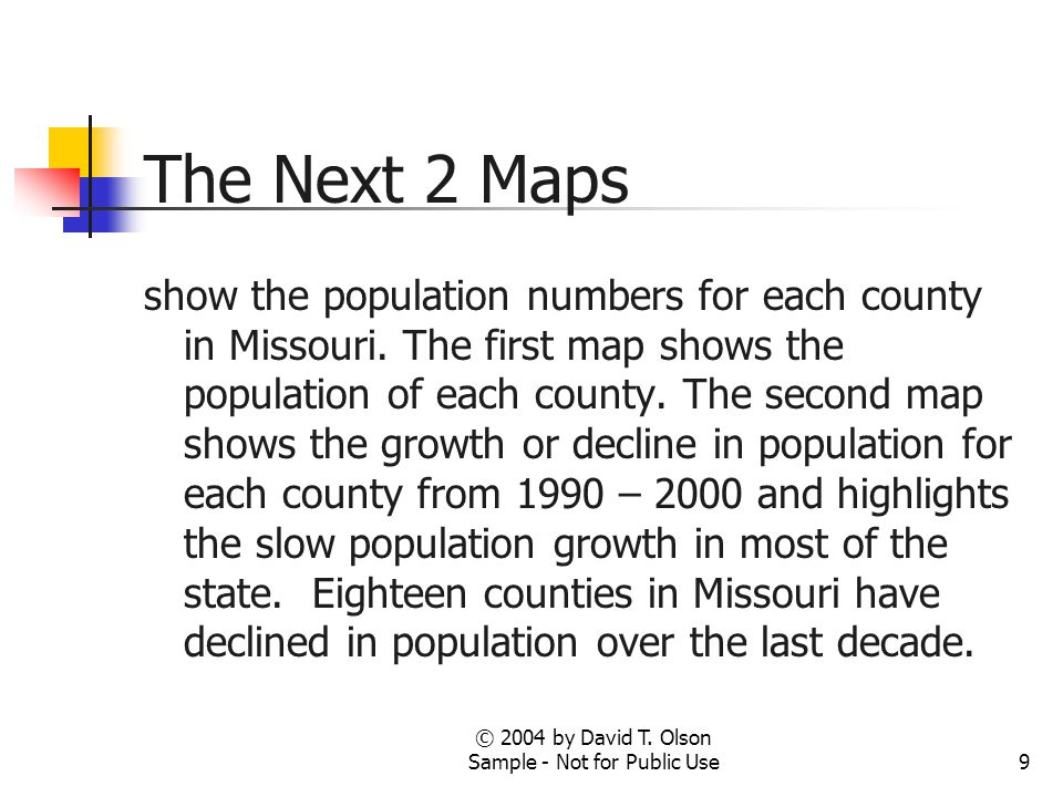 9 The Next 2 Maps show the population numbers for each county in Missouri. The first map shows the population of each county. The second map shows the