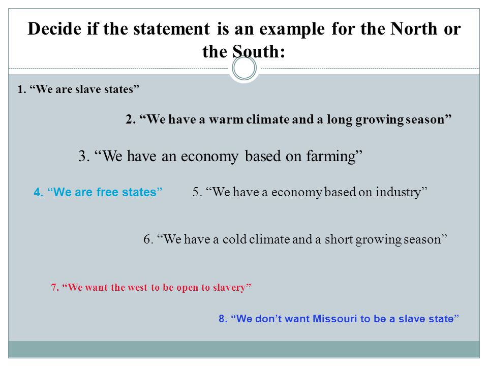 Decide if the statement is an example for the North or the South: 1.