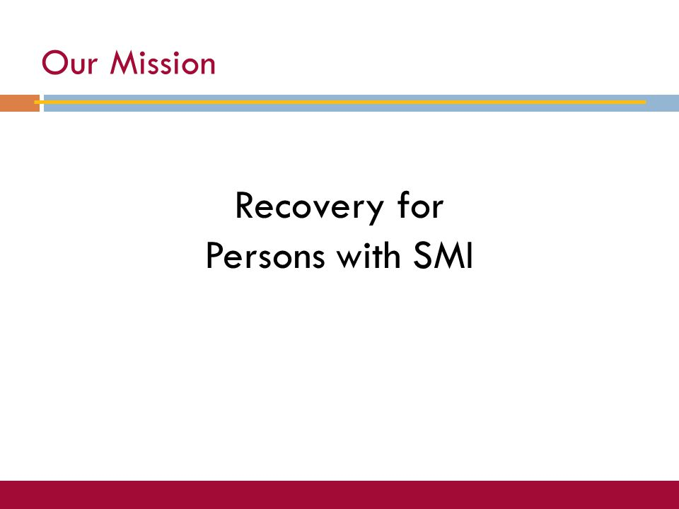 Our Mission Recovery for Persons with SMI
