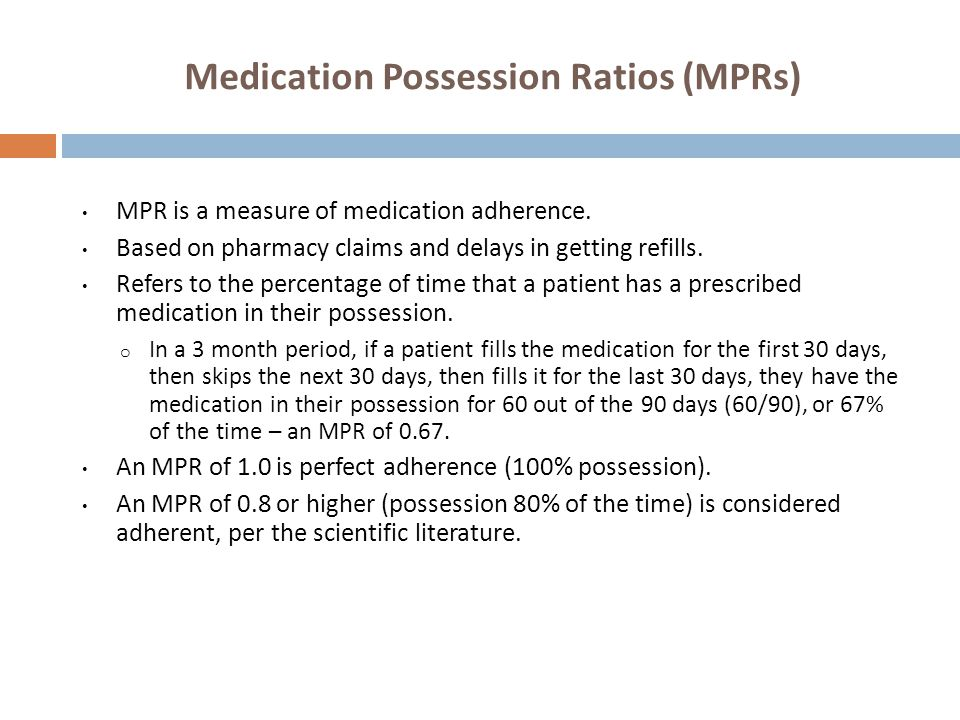Medication Possession Ratios (MPRs) MPR is a measure of medication adherence.