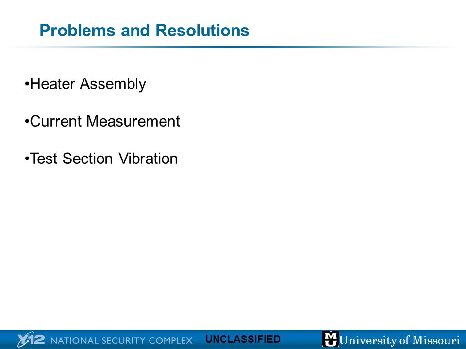 University of Missouri UNCLASSIFIED Problems and Resolutions Heater Assembly Current Measurement Test Section Vibration