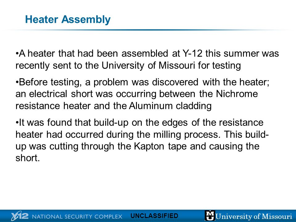 University of Missouri UNCLASSIFIED Heater Assembly A heater that had been assembled at Y-12 this summer was recently sent to the University of Missou