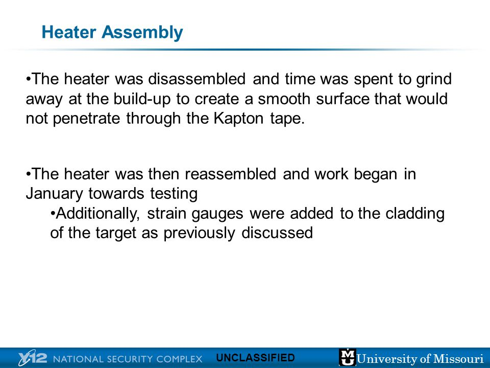 University of Missouri UNCLASSIFIED Heater Assembly The heater was disassembled and time was spent to grind away at the build-up to create a smooth su