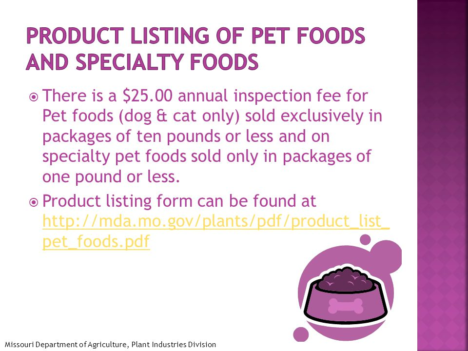  There is a $25.00 annual inspection fee for Pet foods (dog & cat only) sold exclusively in packages of ten pounds or less and on specialty pet foods sold only in packages of one pound or less.