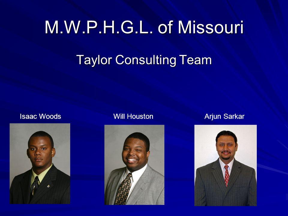 M.W.P.H.G.L. of Missouri Taylor Consulting Team Isaac WoodsWill HoustonArjun Sarkar
