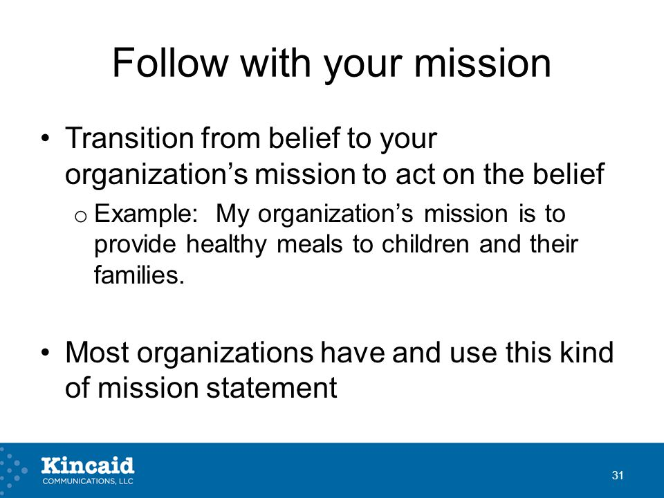 Follow with your mission Transition from belief to your organization's mission to act on the belief o Example: My organization's mission is to provide healthy meals to children and their families.