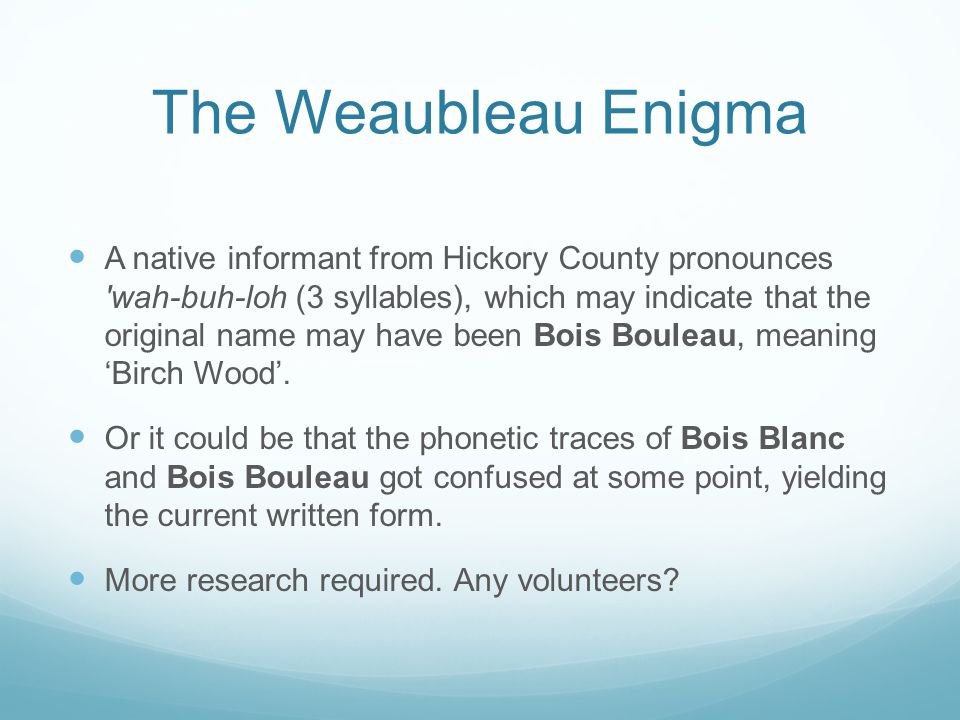 The Weaubleau Enigma A native informant from Hickory County pronounces 'wah-buh-loh (3 syllables), which may indicate that the original name may have