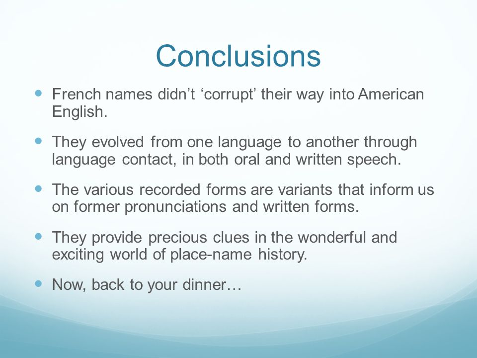Conclusions French names didn't 'corrupt' their way into American English. They evolved from one language to another through language contact, in both