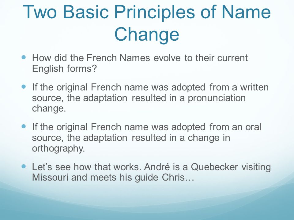 Two Basic Principles of Name Change How did the French Names evolve to their current English forms? If the original French name was adopted from a wri