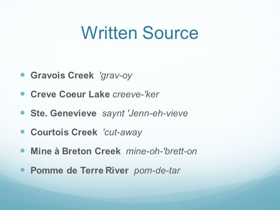 Written Source Gravois Creek 'grav-oy Creve Coeur Lake creeve-'ker Ste. Genevieve saynt 'Jenn-eh-vieve Courtois Creek 'cut-away Mine à Breton Creek mi