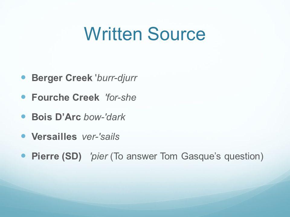 Written Source Berger Creek 'burr-djurr Fourche Creek 'for-she Bois D'Arc bow-'dark Versailles ver-'sails Pierre (SD) 'pier (To answer Tom Gasque's qu
