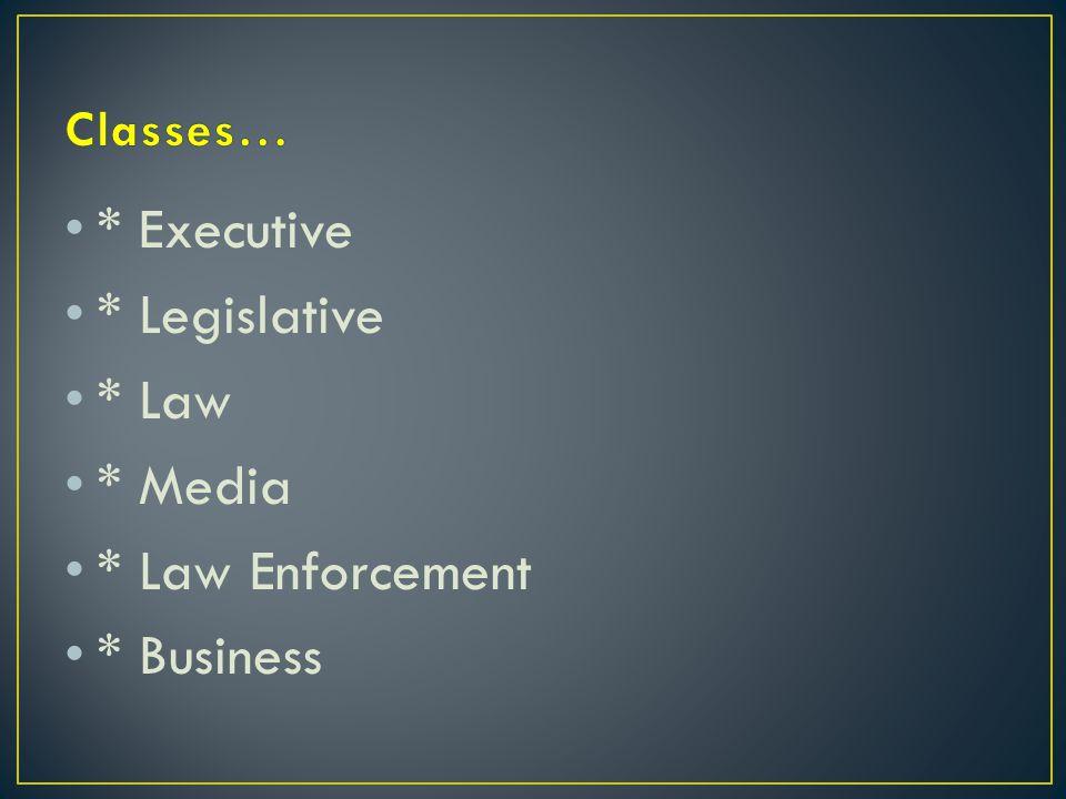 * Executive * Legislative * Law * Media * Law Enforcement * Business