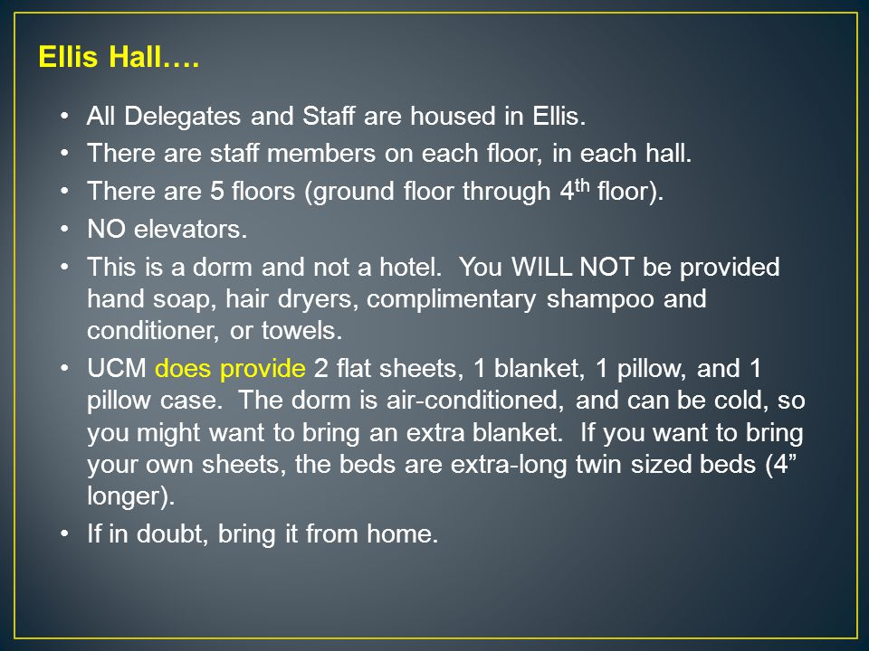 All Delegates and Staff are housed in Ellis. There are staff members on each floor, in each hall.