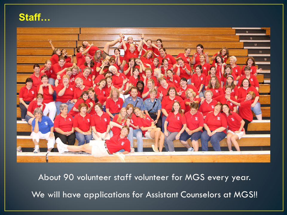 Staff… About 90 volunteer staff volunteer for MGS every year.