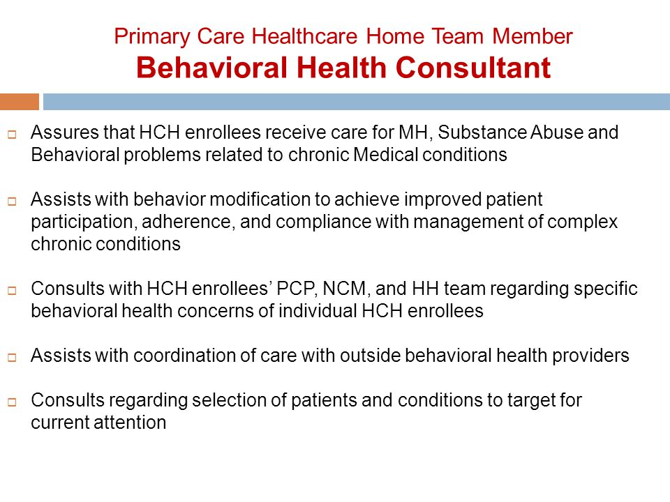  Continue to fulfill current responsibilities  Collaborate with Nurse Care Managers in providing individualized services and supports  CSWs are trained as health coaches who Champion healthy lifestyle changes and preventive care efforts, including helping consumers develop wellness related treatment plan goals Support consumers in managing chronic health conditions Assist consumers in accessing primary care Planning for similar process in PCHH's Healthcare Home Team Members Psychiatrists, QMHPs, PSR and CSWs