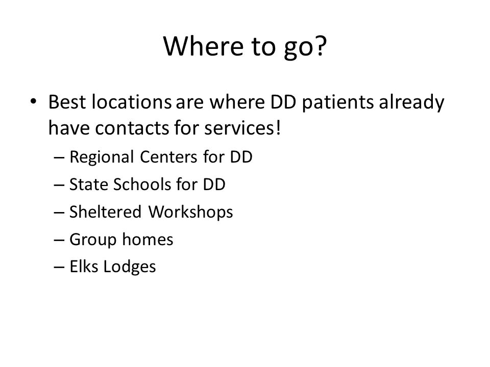 Where to go. Best locations are where DD patients already have contacts for services.