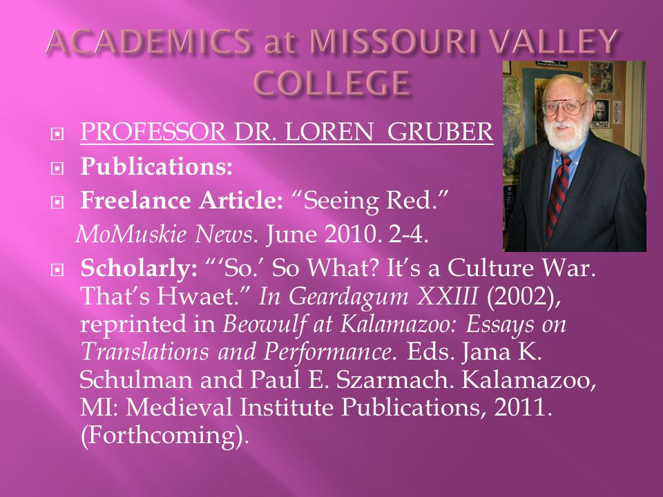  PROFESSOR DR. LOREN GRUBER  Publications:  Freelance Article: Seeing Red. MoMuskie News.