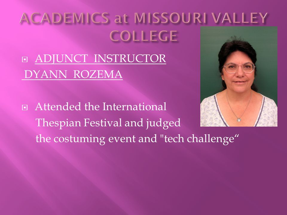  ADJUNCT INSTRUCTOR DYANN ROZEMA  Attended the International Thespian Festival and judged the costuming event and tech challenge