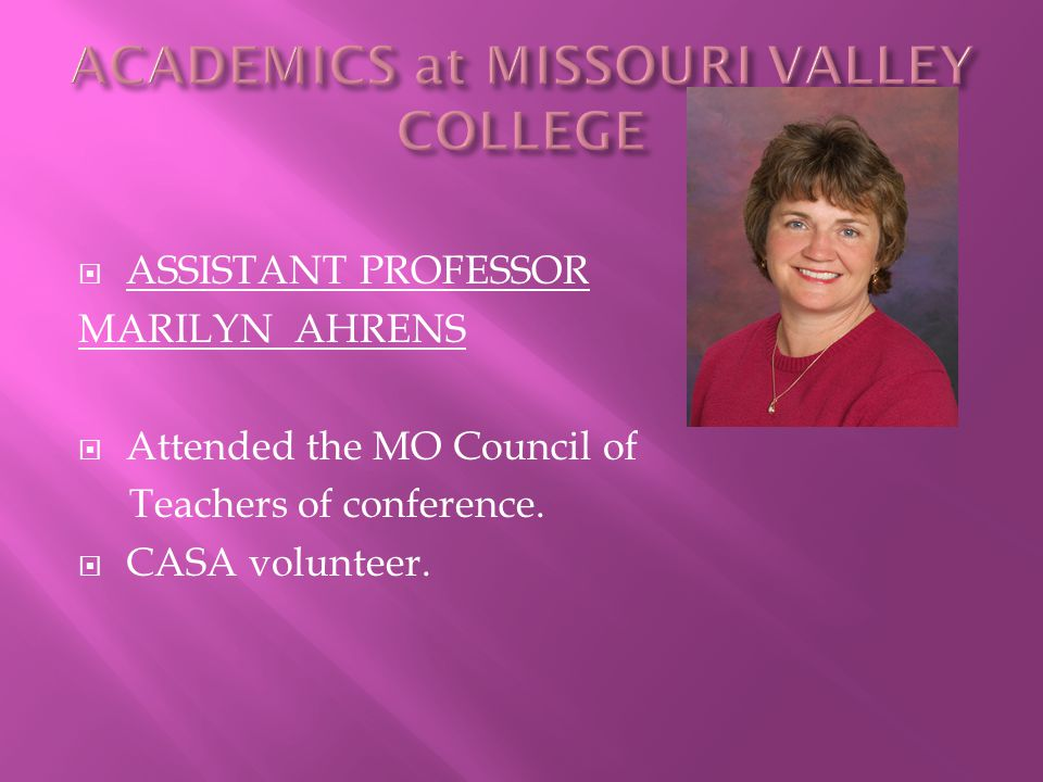 ASSISTANT PROFESSOR MARILYN AHRENS  Attended the MO Council of Teachers of conference.