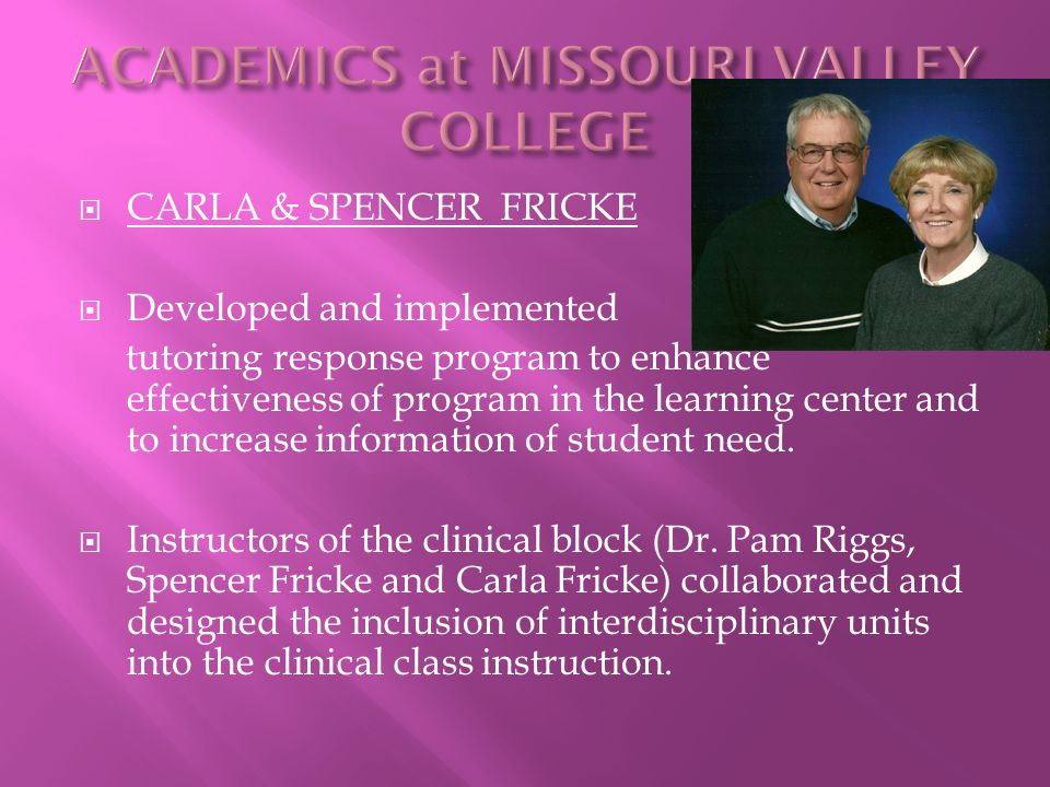  CARLA & SPENCER FRICKE  Developed and implemented tutoring response program to enhance effectiveness of program in the learning center and to increase information of student need.
