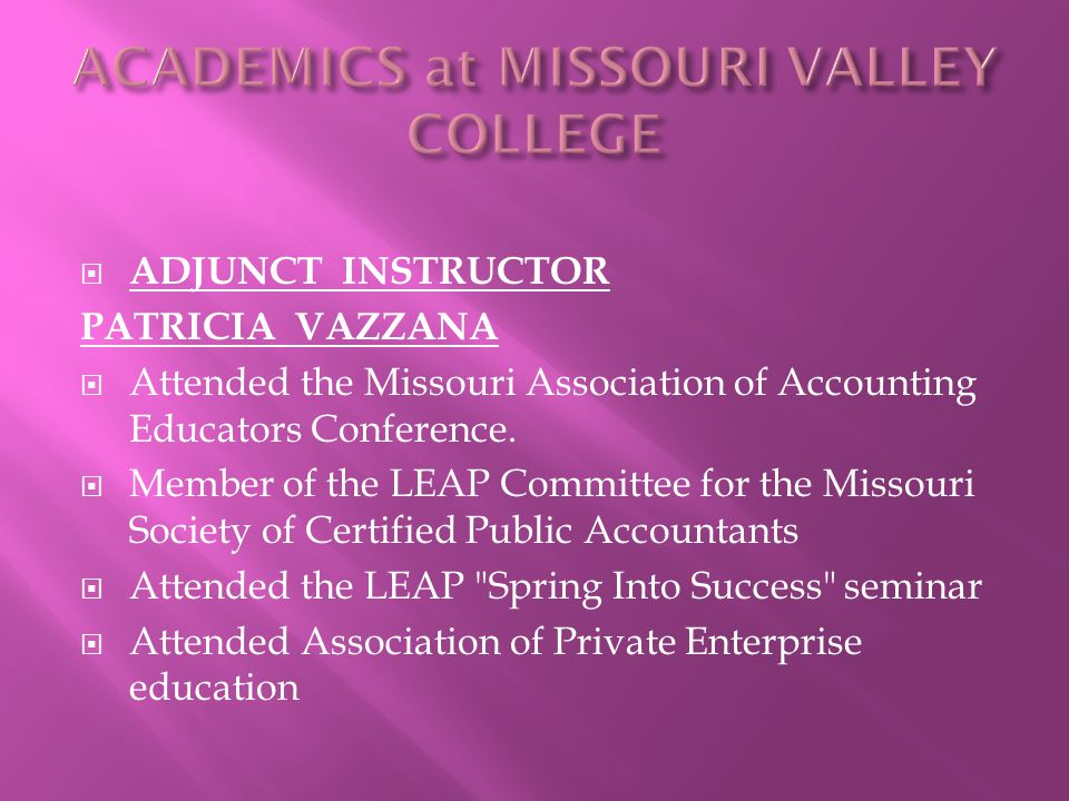  ADJUNCT INSTRUCTOR PATRICIA VAZZANA  Attended the Missouri Association of Accounting Educators Conference.