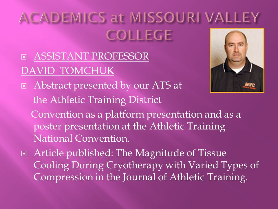  ASSISTANT PROFESSOR DAVID TOMCHUK  Abstract presented by our ATS at the Athletic Training District Convention as a platform presentation and as a poster presentation at the Athletic Training National Convention.