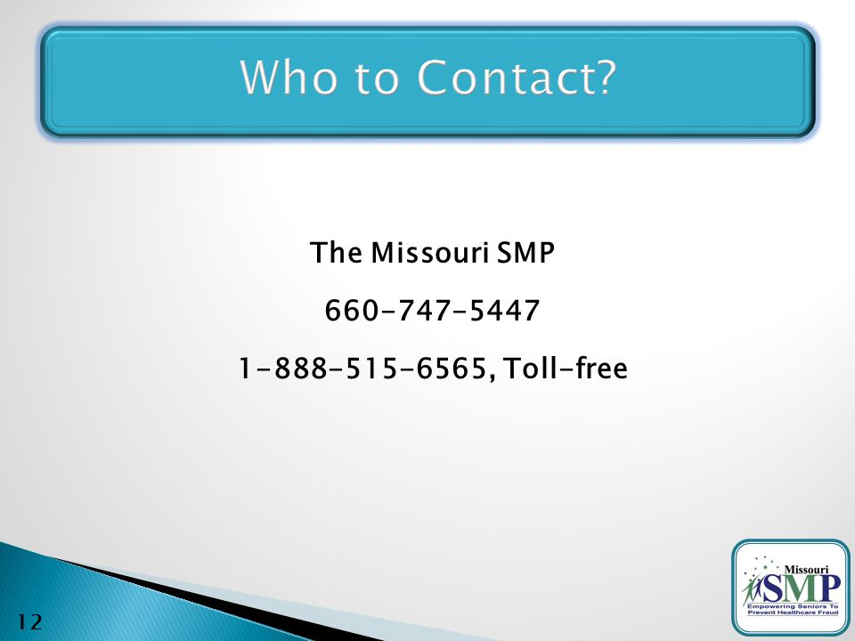 The Missouri SMP 660-747-5447 1-888-515-6565, Toll-free 12