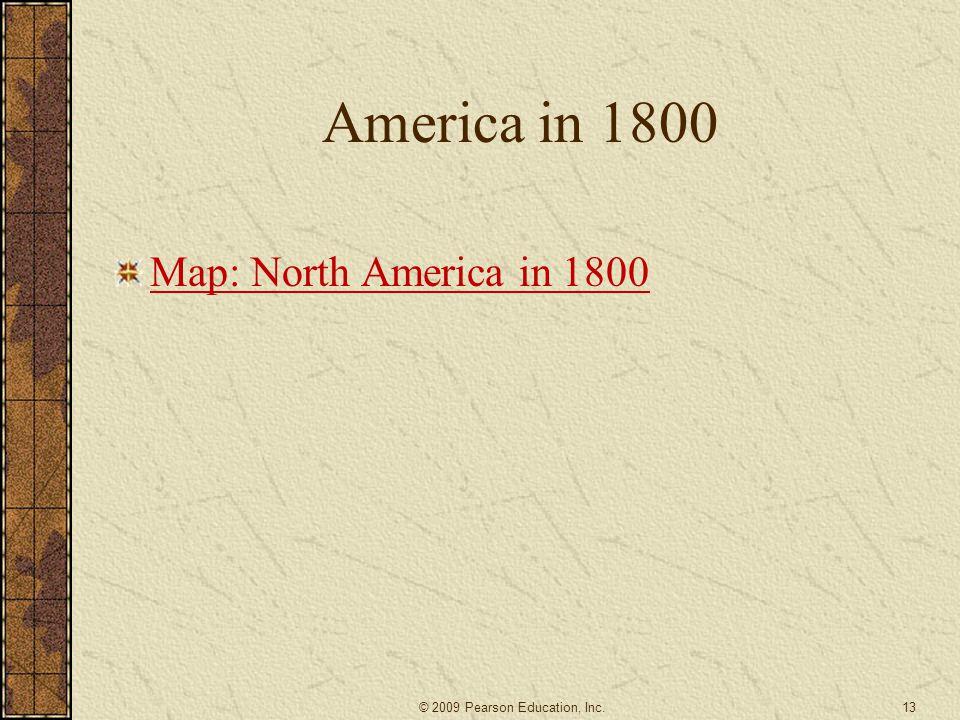 America in 1800 Map: North America in 1800 13© 2009 Pearson Education, Inc.
