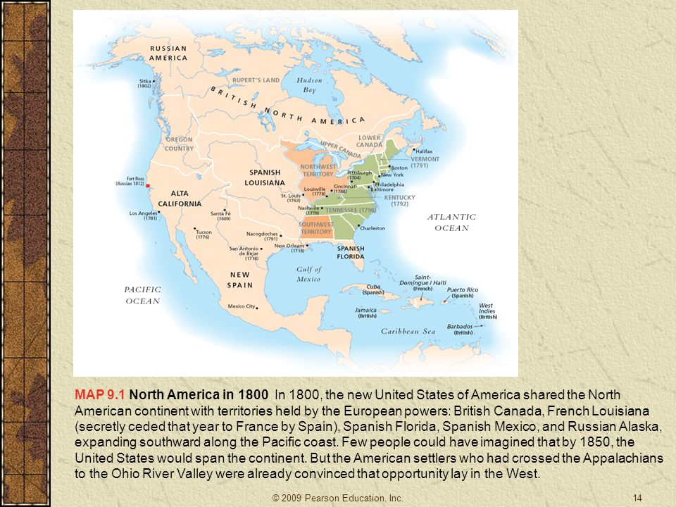 MAP 9.1 North America in 1800 In 1800, the new United States of America shared the North American continent with territories held by the European powe
