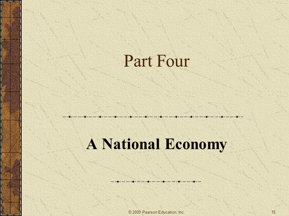 Part Four A National Economy 15© 2009 Pearson Education, Inc.