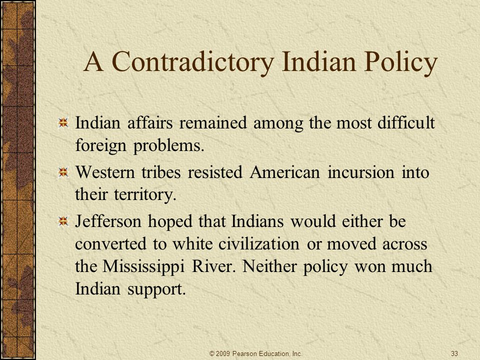 A Contradictory Indian Policy Indian affairs remained among the most difficult foreign problems. Western tribes resisted American incursion into their