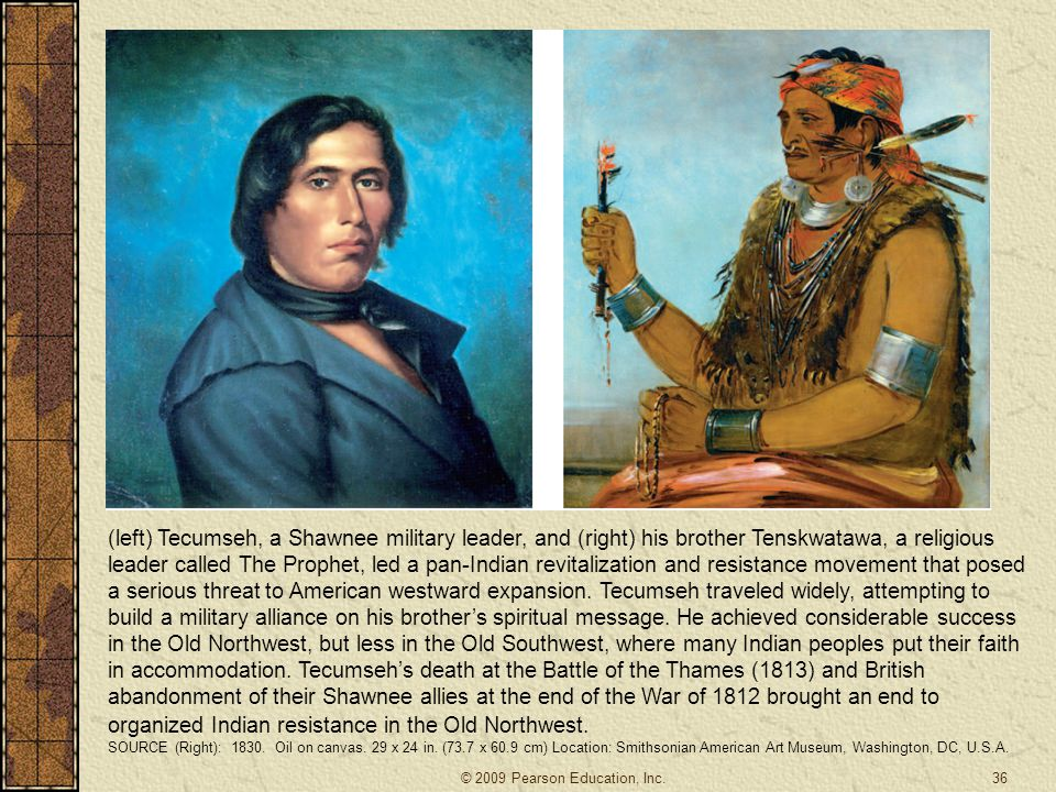 (left) Tecumseh, a Shawnee military leader, and (right) his brother Tenskwatawa, a religious leader called The Prophet, led a pan-Indian revitalizatio