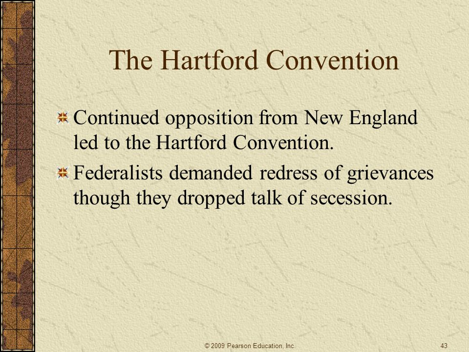 The Hartford Convention Continued opposition from New England led to the Hartford Convention. Federalists demanded redress of grievances though they d