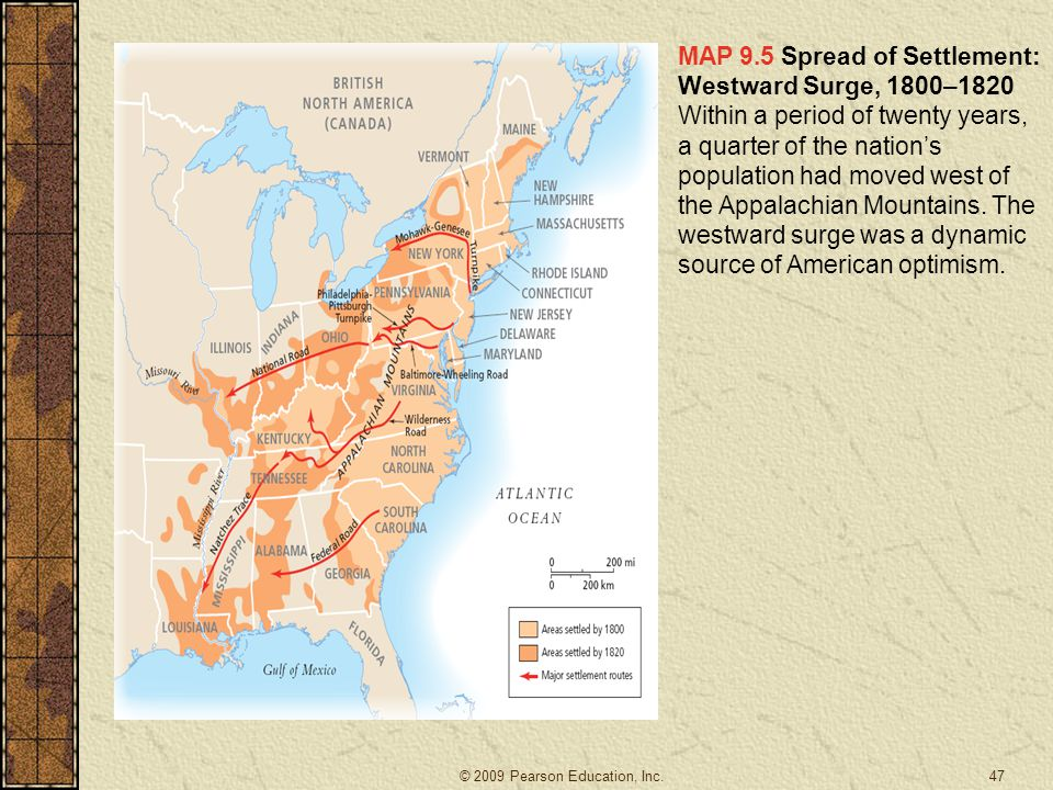 MAP 9.5 Spread of Settlement: Westward Surge, 1800–1820 Within a period of twenty years, a quarter of the nation's population had moved west of the Ap