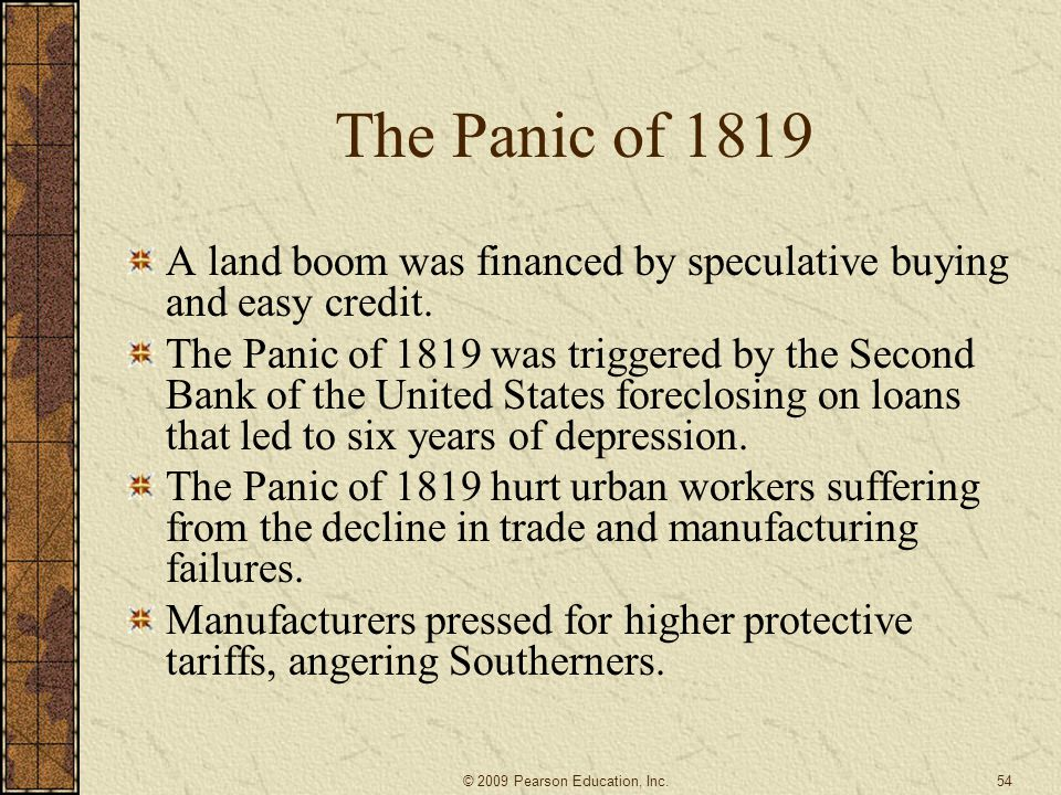 The Panic of 1819 A land boom was financed by speculative buying and easy credit. The Panic of 1819 was triggered by the Second Bank of the United Sta
