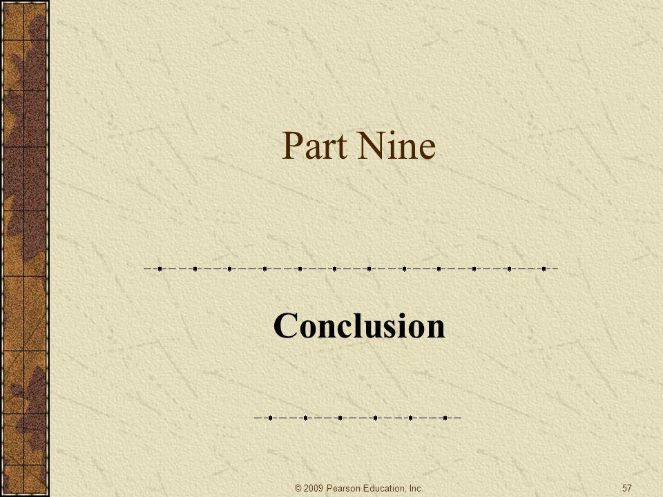 Part Nine Conclusion 57© 2009 Pearson Education, Inc.
