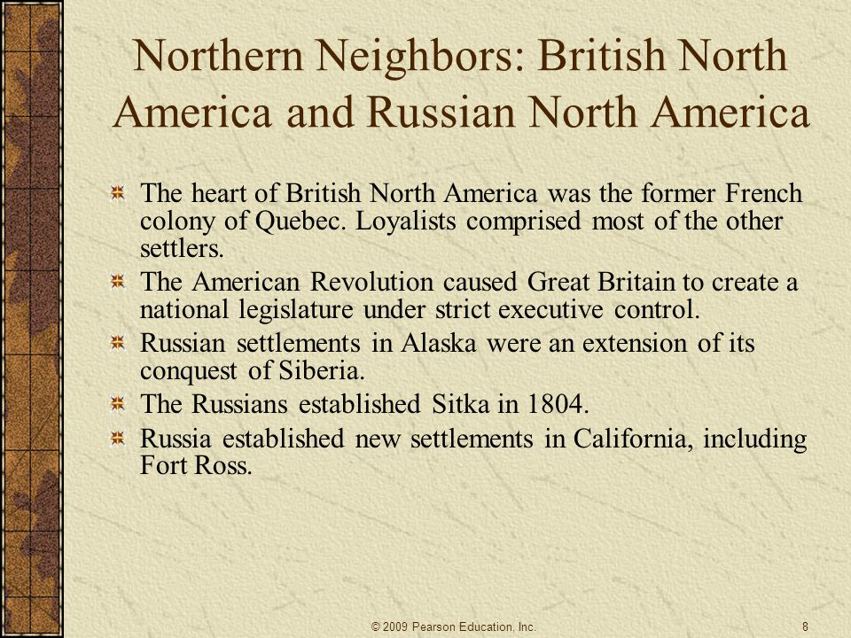 Northern Neighbors: British North America and Russian North America The heart of British North America was the former French colony of Quebec. Loyalis