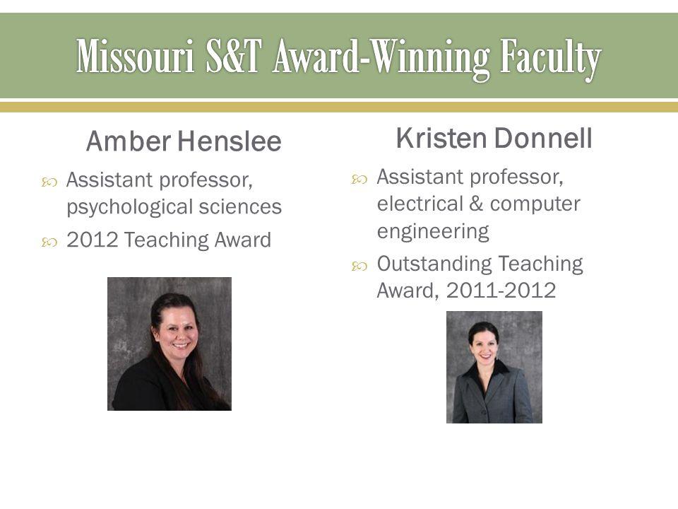 Amber Henslee  Assistant professor, psychological sciences  2012 Teaching Award Kristen Donnell  Assistant professor, electrical & computer enginee