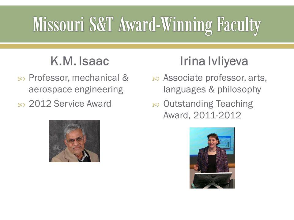 K.M. Isaac  Professor, mechanical & aerospace engineering  2012 Service Award Irina Ivliyeva  Associate professor, arts, languages & philosophy  O